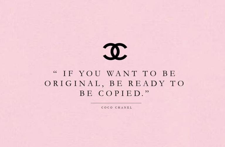 """Coco Chanel Quote """"If you want to be original, be ready to be copied"""""""