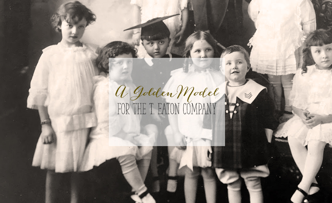 Children Models for the T. Eaton Company 1914 Winnipeg | Alex Inspired - A Golden Model for the T. Eaton Company