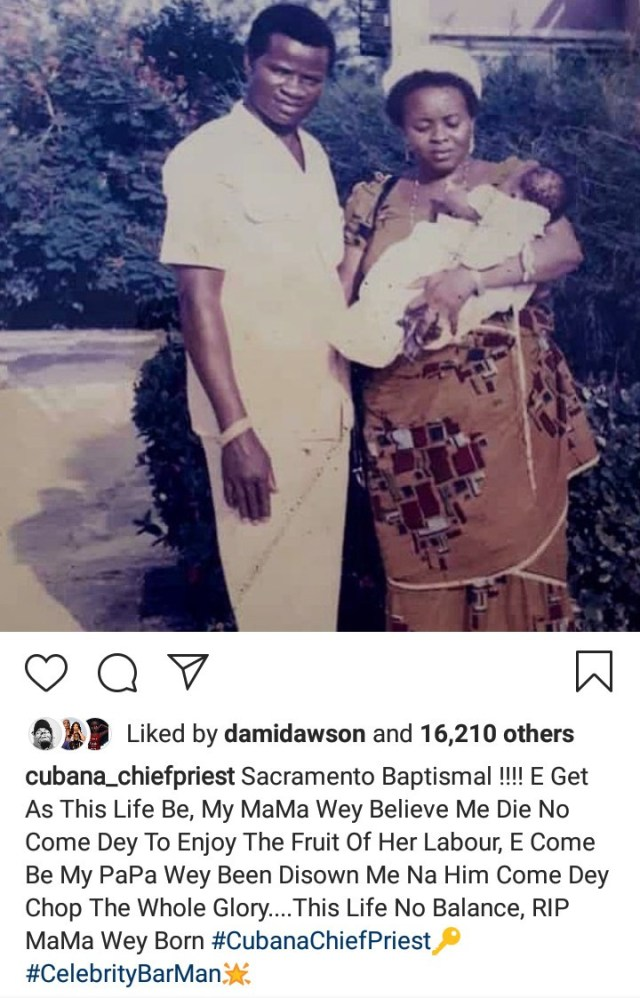My father who disowned me is enjoying the glory while my mother who believed in me did not enjoy the fruit of her labour - Cubana Chief Priest writes