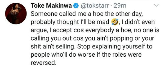 Someone called me hoe the other day. I accepted because everybody is a hoe- Toke Makinwa