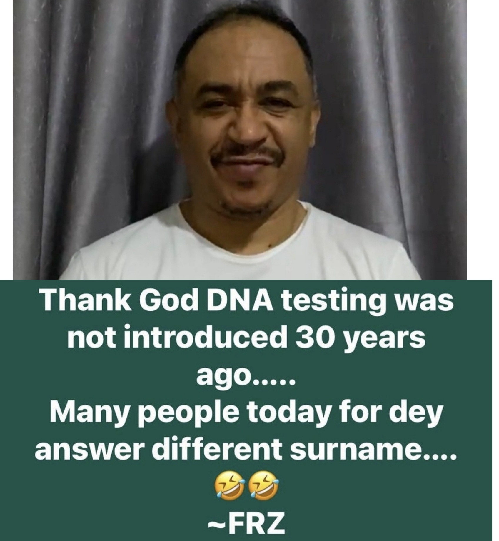 Thank God DNA testing was not introduced 30 years ago, many people today for dey answer different surname - Daddy Freeze
