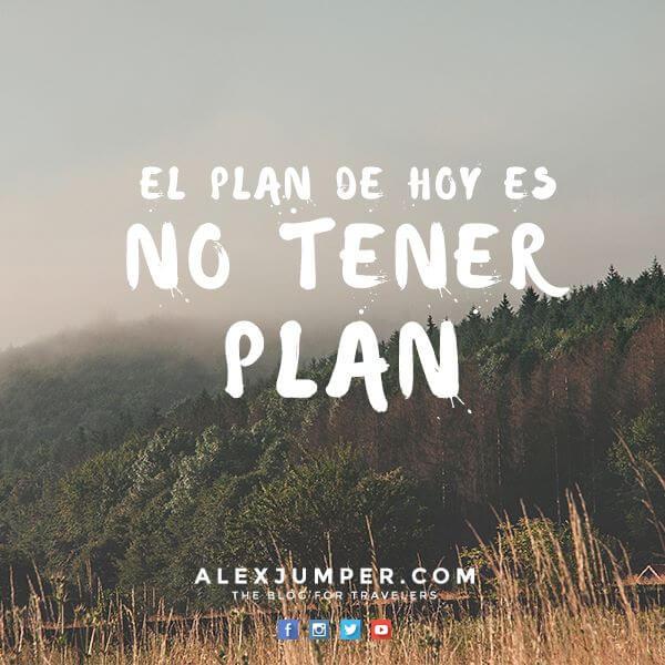 el plan de hoy es no tener plan alexjumper-frases-de-viajero