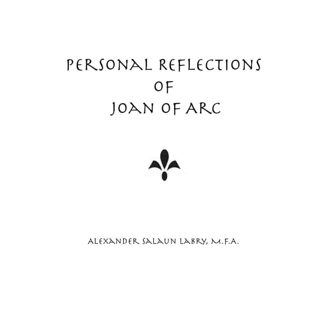 https://i1.wp.com/alexlabry.com/wp-content/uploads/2017/09/Personal-Reflections-Joan-of-Arc-PagesFINAL-copy.jpg?fit=1024%2C1024&ssl=1