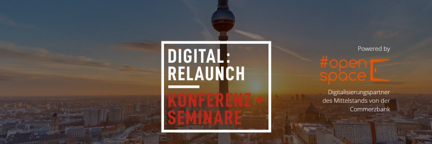 Digitalisierungskonferenz Digital:Relaunch - powered by #openspace, Digitalisierungspartner des Mittelstands von der Commerzbank