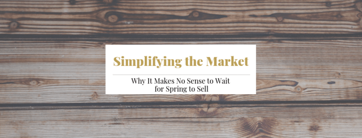 Why It Makes No Sense to Wait for Spring to Sell