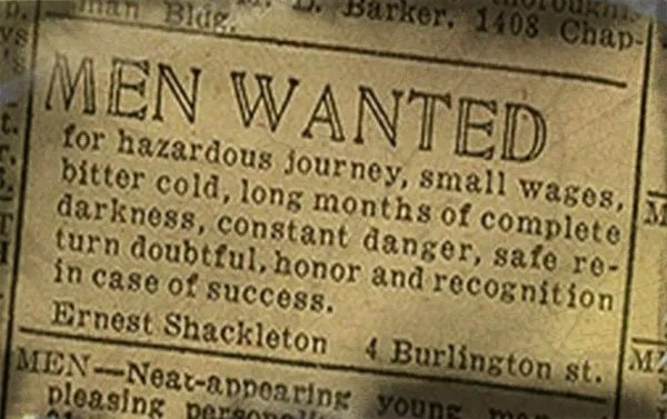 Newspaper clipping of original ad by Ernest Shackleton calling for men to join his hazardous journey for low pay and risk of no return.