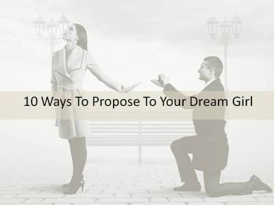 10 Romantic Ways To Propose To Your Dream Girl