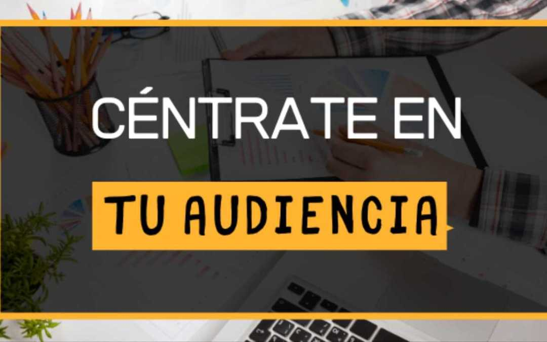 Céntrate en tu Audiencia