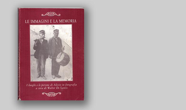 LE IMMAGINI E LA MEMORIA - I luoghi e le persone di Alezio in fotografia a cura di Waler De Santis