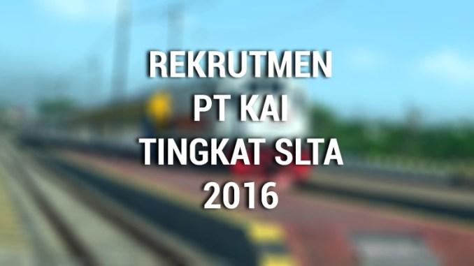 Rekrutmen PT KAI Tingkat SLTA Tahun 2016
