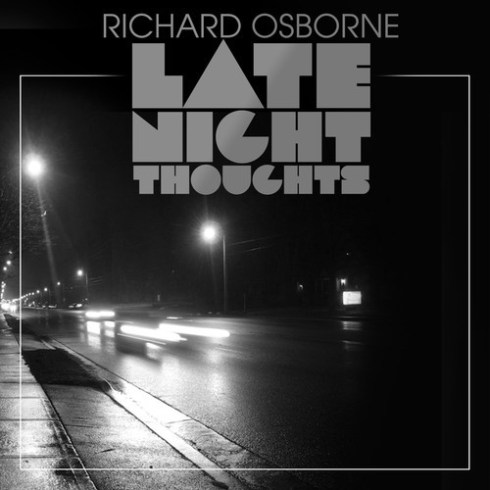 RICHARD OSBORNE LATE NIGHT THOUGHTS