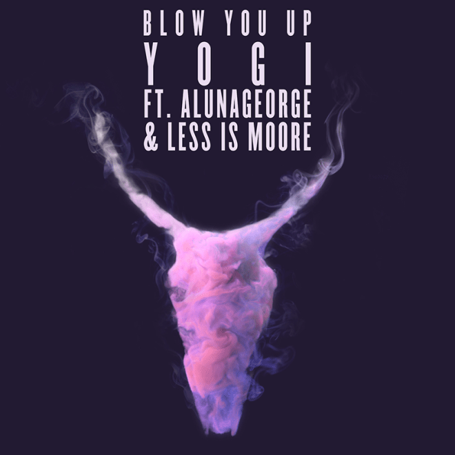 yogi-blow-you-up-feat-alunageorge-less-is-moore
