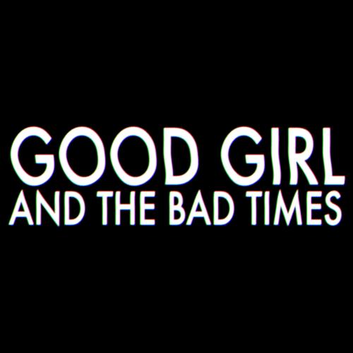 good-girl-and-the-bad-times