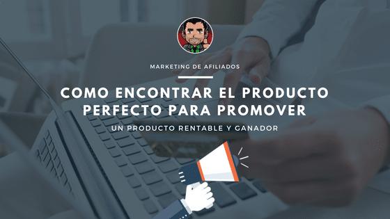 Como Encontrar El Producto Perfecto Para Promover