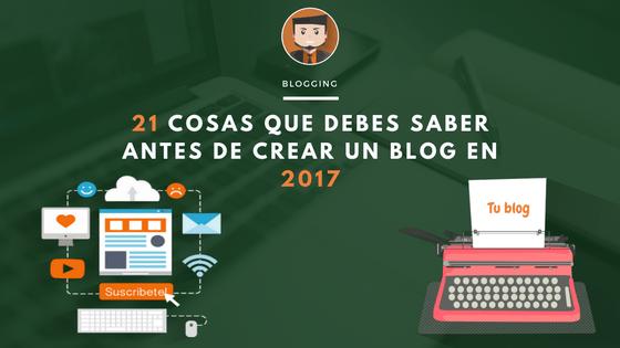 21 cosas que debes saber antes de crear un blog en 2017