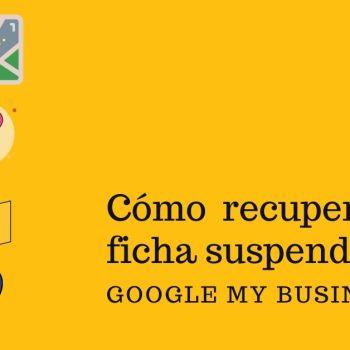 Cómo recuperar una ficha suspendida de Google My Business