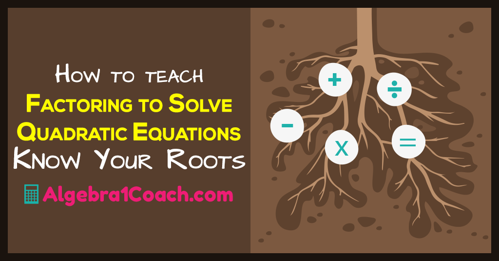 Factoring to Solve Quadratic Equations – Know Your Roots