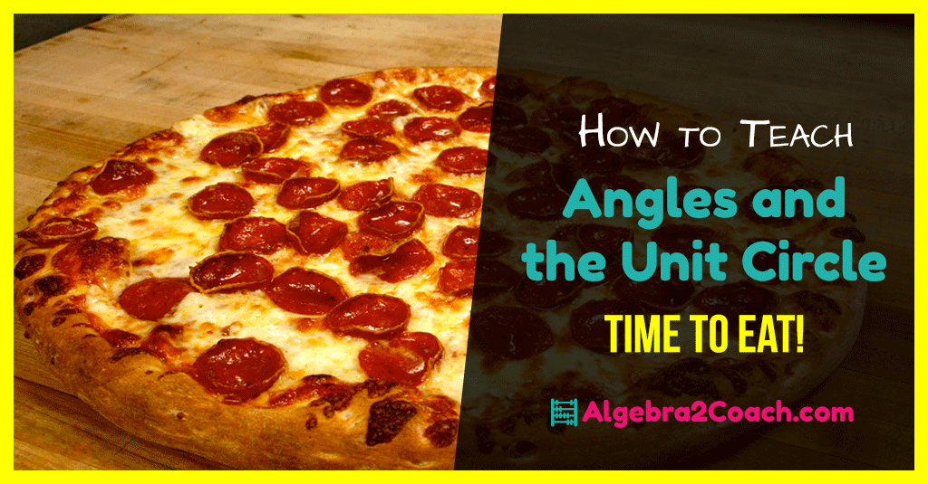 Angles and the Unit Circle – Time to Eat!