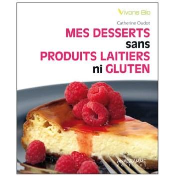 Mes Desserts Sans Produits Laitiers Ni Gluten de Catherine Oudot