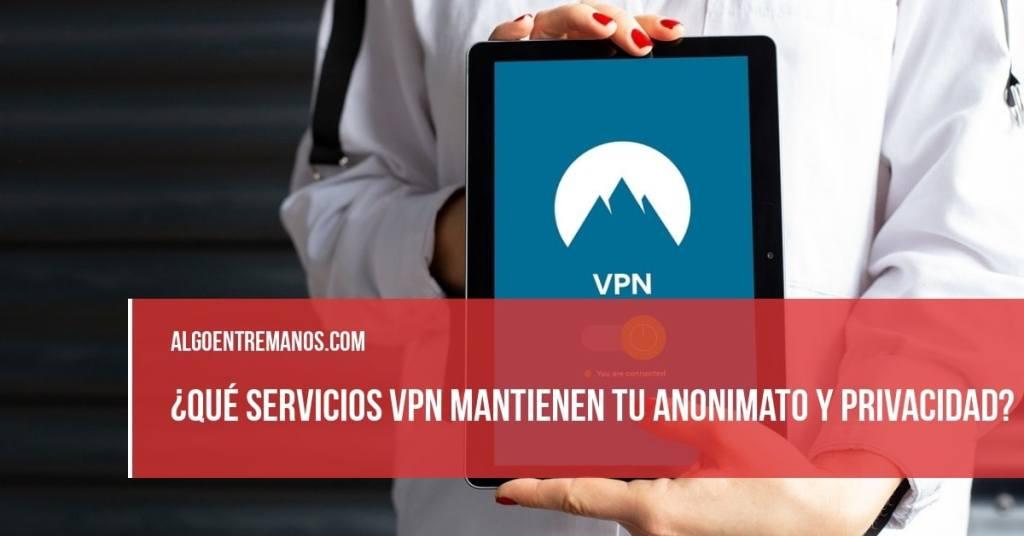 ¿Qué servicios VPN mantienen tu anonimato y privacidad?