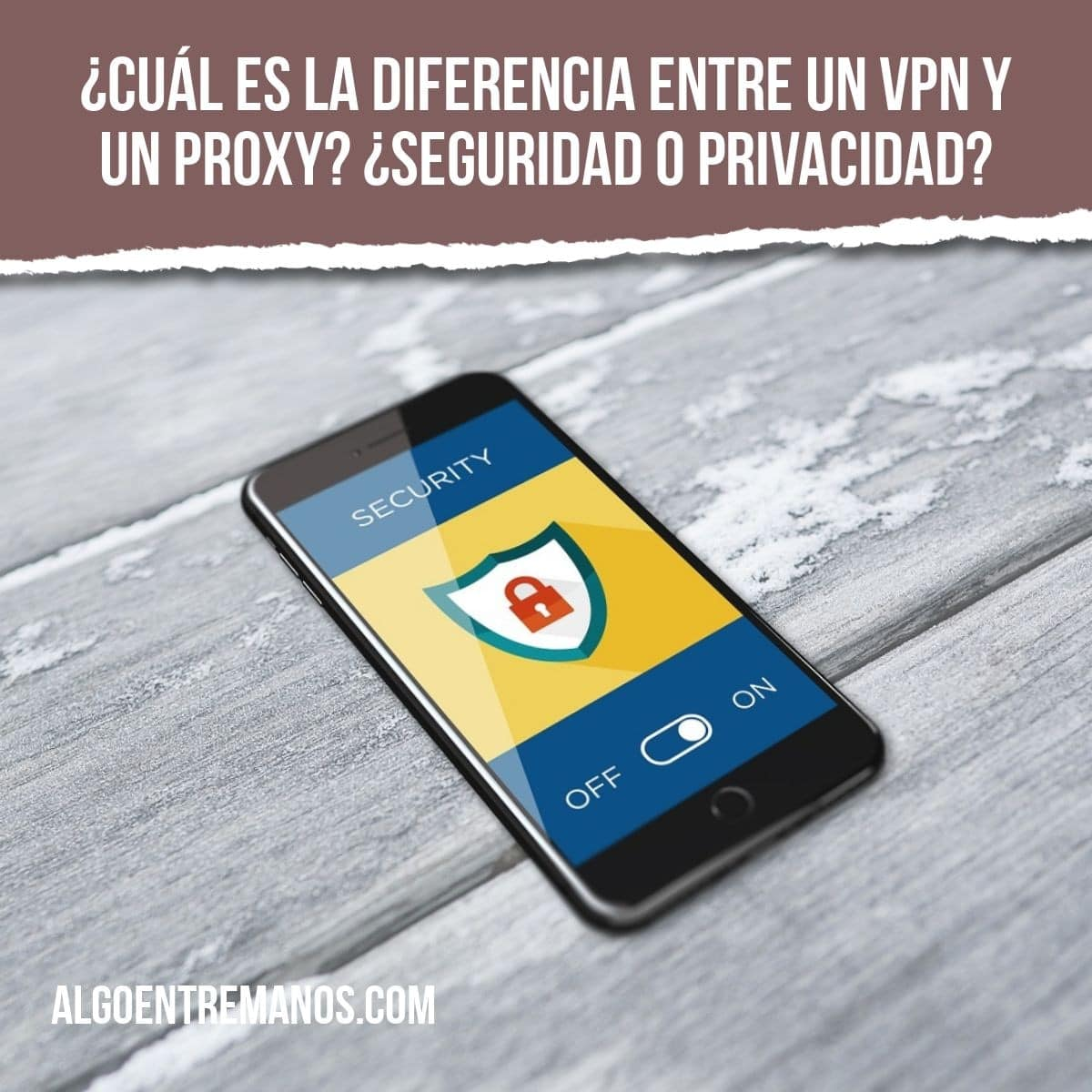 ¿Cuál es la diferencia entre un VPN y un Proxy? ¿Seguridad o privacidad?