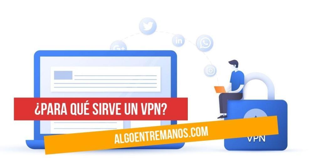 ¿Para qué sirve un VPN? 5 cosas que puedes hacer con una VPN