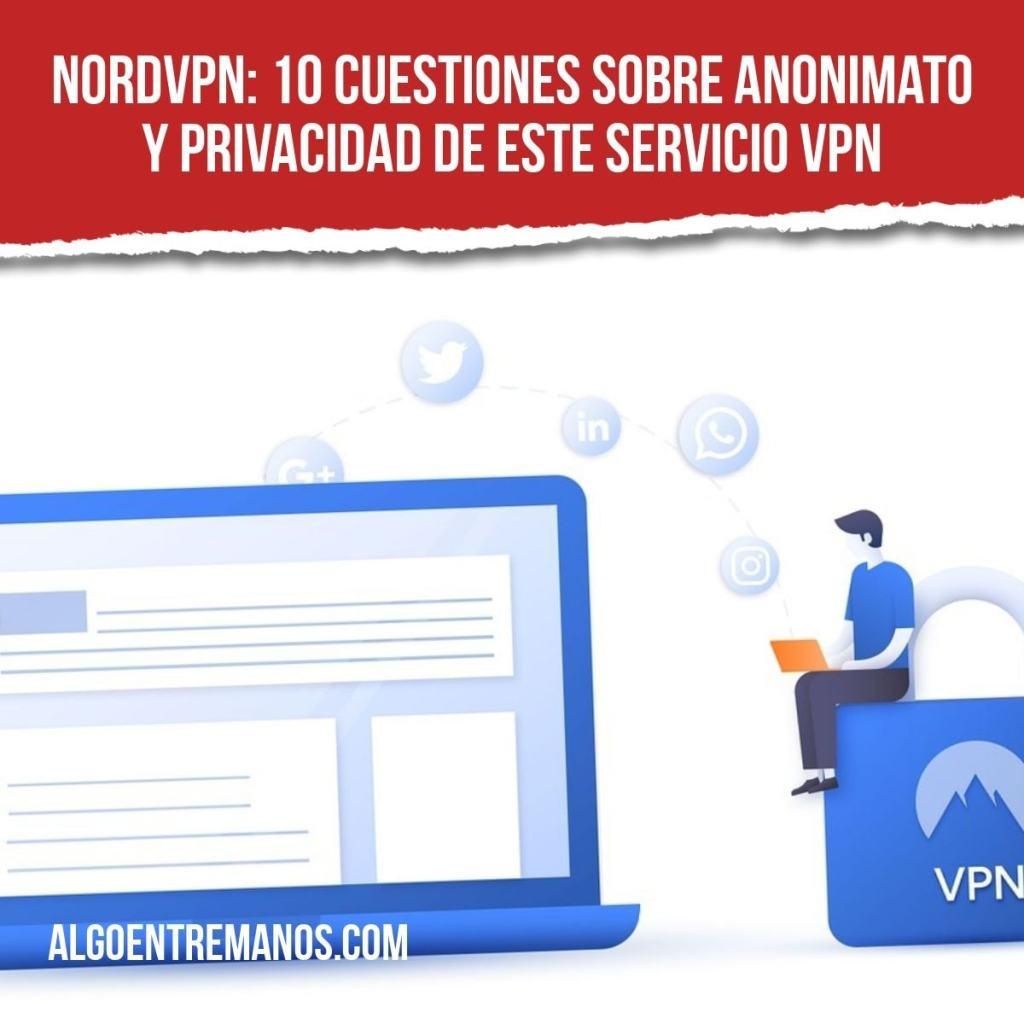 NordVPN: 10 cuestiones sobre anonimato y privacidad de este servicio VPN