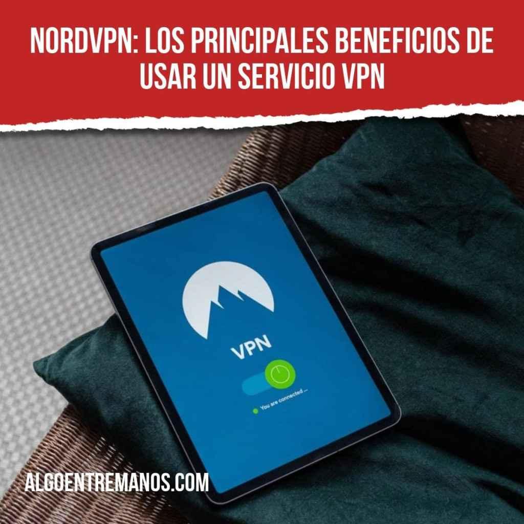 NordVPN: Los principales beneficios de usar un servicio VPN