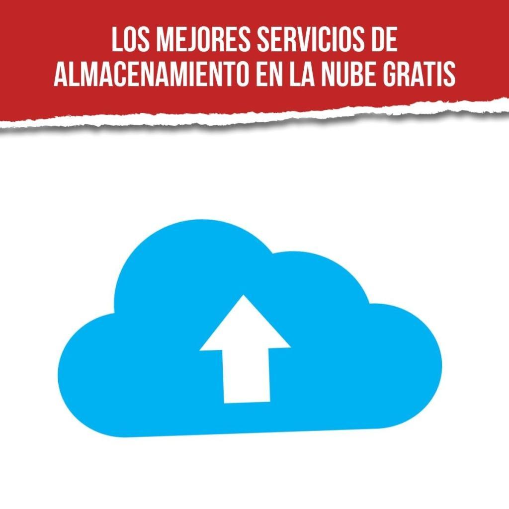 ¿Cuáles son los mejores servicios de almacenamiento en la nube gratis?