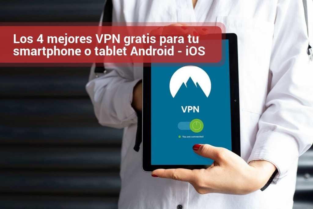 Los 4 mejores VPN gratis para tu smartphone o tablet Android - iOS