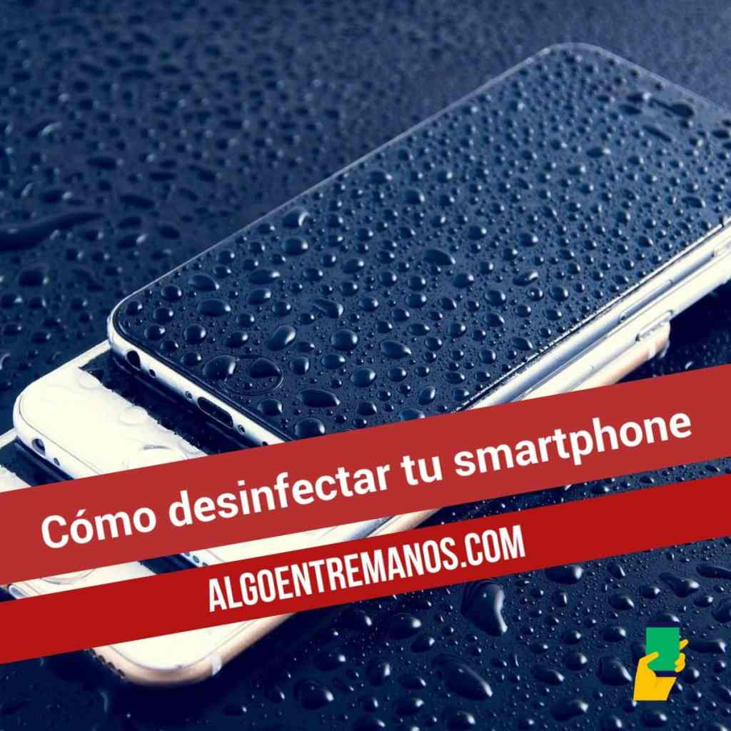 Cómo desinfectar tu smartphone
