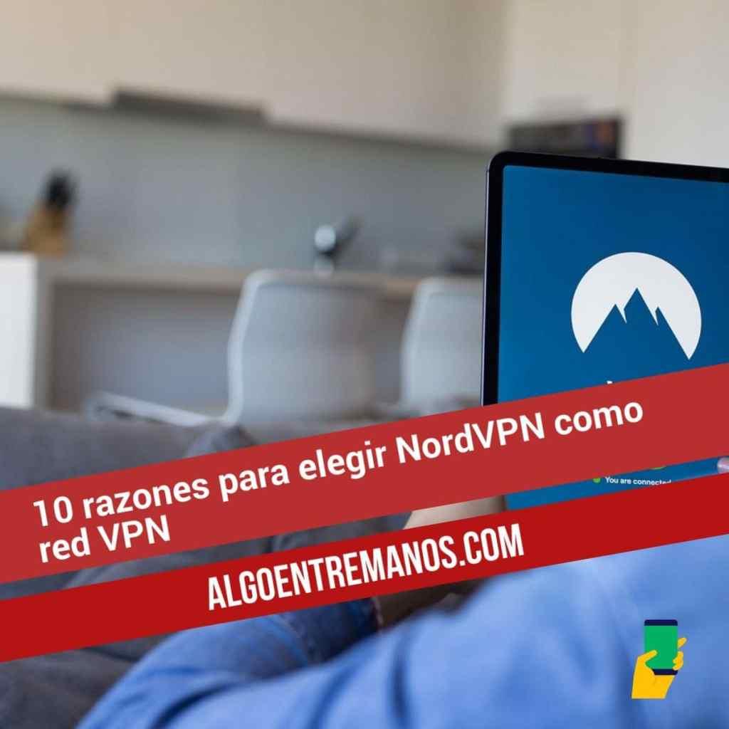 10 razones para elegir NordVPN como red VPN