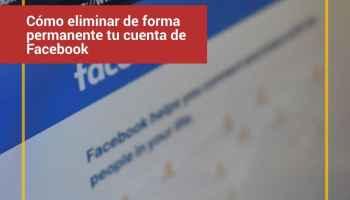 Cómo eliminar de forma permanente tu cuenta de Facebook