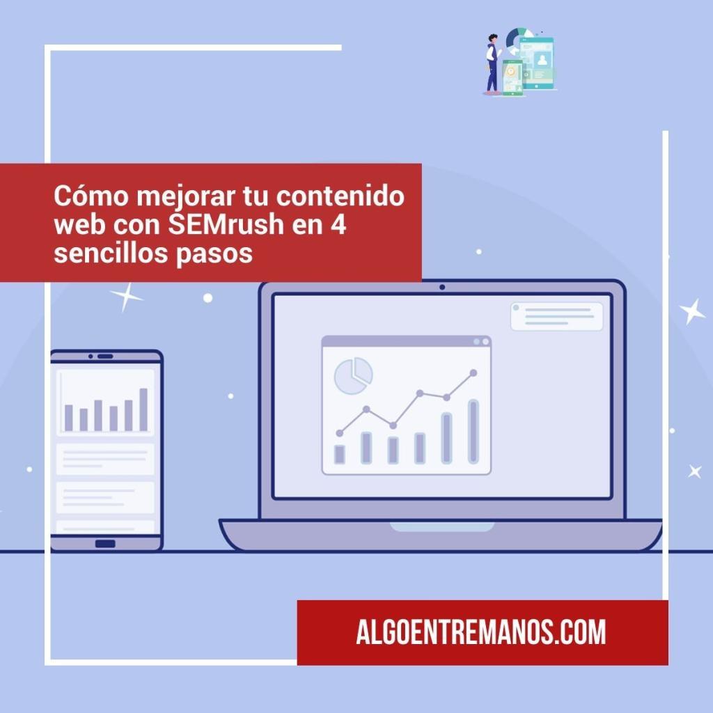Cómo mejorar tu contenido web con SEMrush en 4 sencillos pasos
