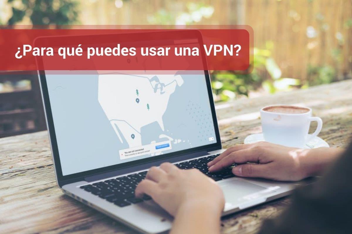 ¿Para qué puedes usar una VPN?