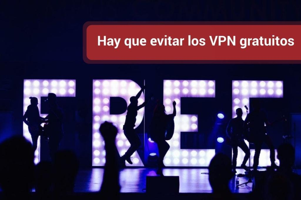 Hay que evitar los VPN gratuitos