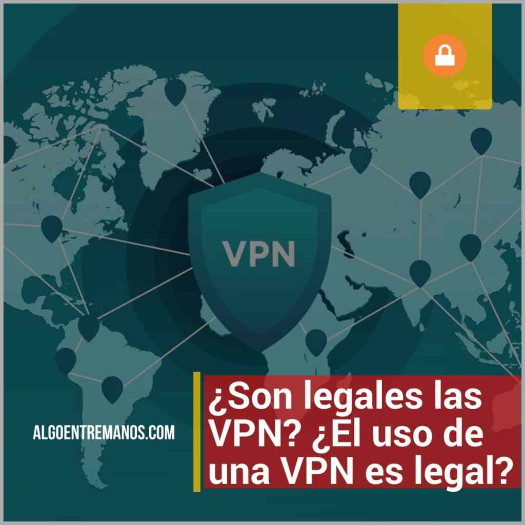 ¿Son legales las VPN? ¿El uso de una VPN es legal?