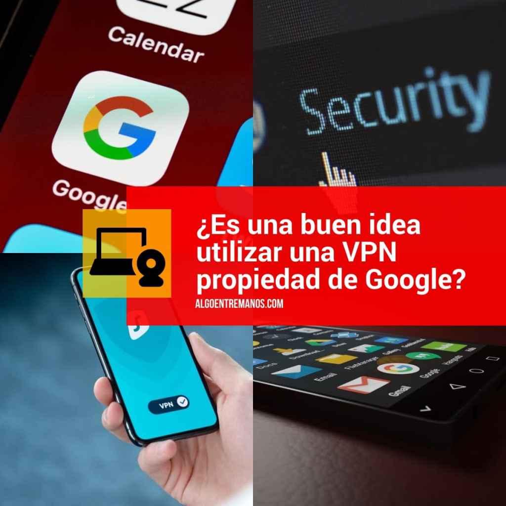 ¿Es una buen idea utilizar una VPN propiedad de Google?