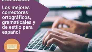 Los mejores correctores ortográficos, gramaticales y de estilo para español