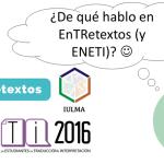 ¿De qué te gustaría que hablara en EnTRetextos (y ENETI)?