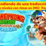 Aprendiendo de una traducción 02: Nombres de niveles con rimas en «Donkey Kong Country: Tropical Freeze»
