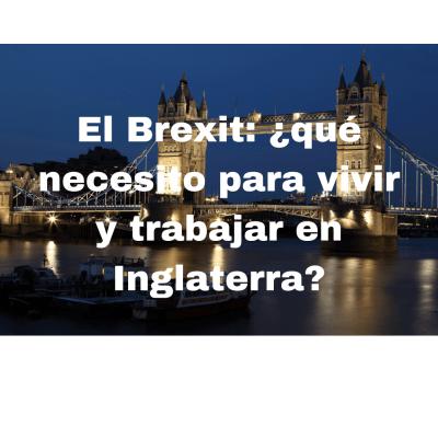 El brexit que necesito para vivir y trabajar en Inglaterra