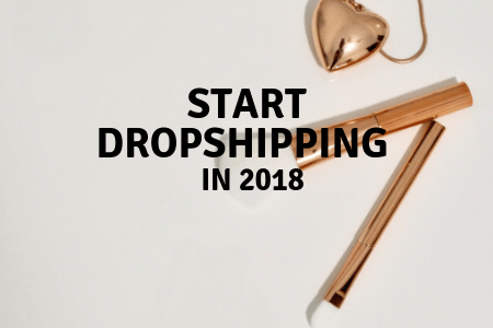 start dropshipping in 2018