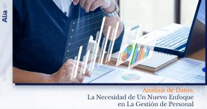 Análisis de Datos: La Necesidad de Un Nuevo Enfoque en La Gestión de Personal