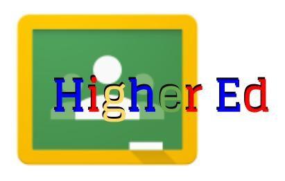 Google Classroom Higher Ed