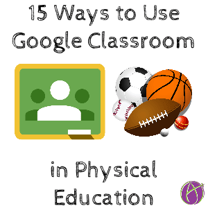 15 Ways To Use Google Classroom In Physical Education