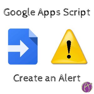 Google Apps Script Allows You To Customize Google Apps Part Of Your Script Can Alert The User To Provide Them Information Or Inform Them That The Script
