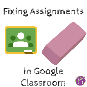 fixing assignments in google classroom