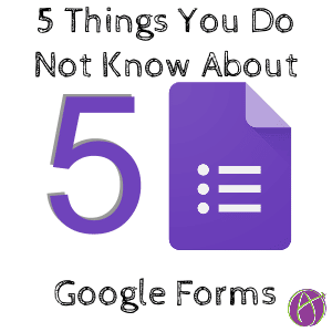 5 things you do not know about google forms alice keeler Google Forms Tips