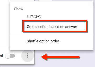 Click on the 3 dots more options and choose to go to section based on answer